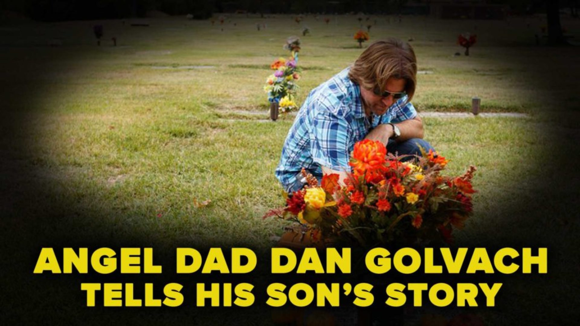 angel-dad-dan-golvach-tells-his-sons-story